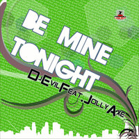Be Mine Tonight — Dj Evil, Jolly Axe
