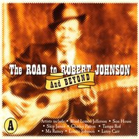 The Road To Robert Johnson And Beyond, CD A — сборник