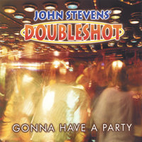 Gonna Have A Party — John Stevens' Doubleshot