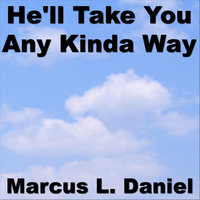 He'll Take You Any Kinda Way — Marcus Daniel