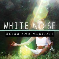 White Noise: Relax and Meditate — Relax Meditate Sleep, White Noise New Age Calming Music, Soothing White Noise for Sleeping Babies, White Noise New Age Calming Music|Relax Meditate Sleep|Soothing White Noise for Sleeping Babies