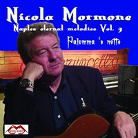 Palomma 'e notte: Naples Eternal Melodies, Vol. 3 — Nicola Mormone