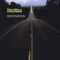 Destination — Dan Lilley and Lovetrain