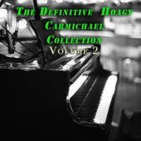 The Definitive Hoagy Carmichael Collection, Vol. 2 — Hoagy Carmichael