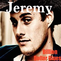 Billion Dollar Blues — Jeremy