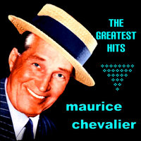Maurice Chevalier The Greatest Hits — Maurice Chevalier