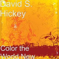 Color the World New — David S. Hickey