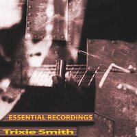 Essential Recordings — Trixie Smith