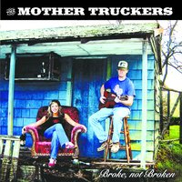 Broke, Not Broken — The Mother Truckers