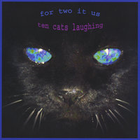 For Two It Us — Ten Cats Laughing