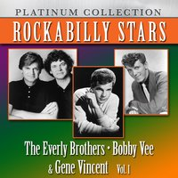 Rockabilly Stars: The Everly Brothers, Bobby Vee & Gene Vincent, Vol. 1 — The Everly Brothers, Bobby Vee, Gene Vincent