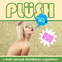 PLüSH - A Truly Sensual Drum&Bass Experience — PLüSH - A Truly Sensual Drum&Bass Experience