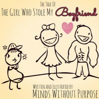 The Girl Who Stole My Boyfriend — Minds Without Purpose