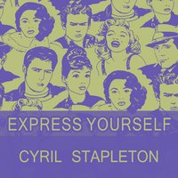 Express Yourself — Cyril Stapleton