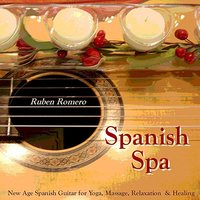 Spanish Spa Guitar (Spanish, Classical & New Age Flamenco Guitar for Massage, Spas, Yoga  & Relaxation) — Ruben Romero