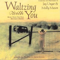 Waltzing With You (Music From The Film Brother's Keeper) — Jay Ungar, Molly Mason