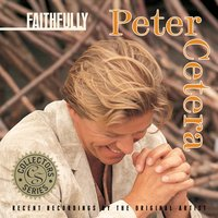 Collector's Series: Faithfully — Peter Cetera