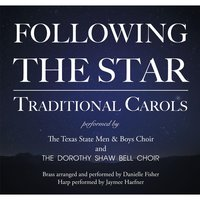 Following the Star — The Texas State Men and Boys Choir & The Dorothy Shaw Bell Choir