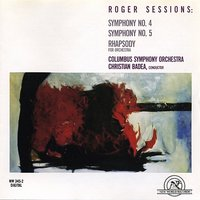 Roger Sessions: Symphonies 4 & 5, Rhapsody — Columbus Symphony Orchestra, Christian Badea