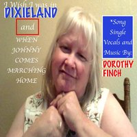 I Wish I Was in Dixieland and When Johnny Comes Marching Home Song Single: Dorothy Finch — Dorothy Finch