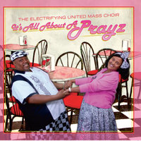 All About a Prayz — The Electrifying United Mass Choir