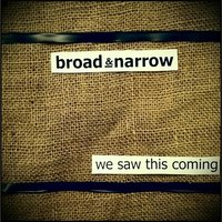 We Saw This Coming — Broad & Narrow