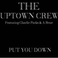 Put You Down — The Uptown Crew
