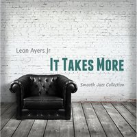It Takes More — Leon Ayers Jr.
