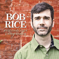 Everybody's Got a Song to Sing — Bob Rice