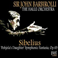 Sibelius: Pohjola's Daughter' Symphonic Fantasia, Op. 49 — Ян Сибелиус, The Hallé, Sir John Barbirollo