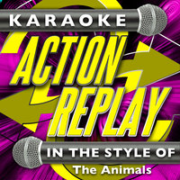 Karaoke Action Replay: In the Style of The Animals — Karaoke Action Replay