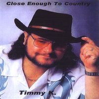 Close Enough to Country For Me — Timmy K