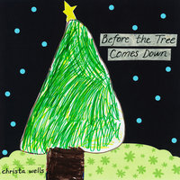 Before the Tree Comes Down — Christa Wells