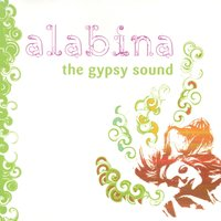 Alabina, the Gypsy Sound — Alabina