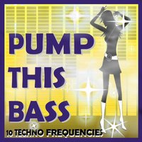 Pump This Bass (10 Techno Frequencies) — сборник