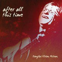 After All This Time — Douglas Eldon McLean