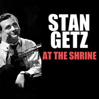 At the Shrine — Stan Getz