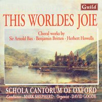 This World Joie - Choral Music — Уильям Уолтон, David Goode, Бенджамин Бриттен, Herbert Howells, Francis Pott, Mark Blatchly, Philip Moore, Giles Swayne