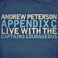 Appendix C: Live With The Captains Courageous — Andrew Peterson