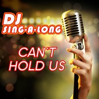 Can't Hold Us — DJ Singalong