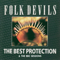 The Best Protection and The BBC Sessions — Folk Devils