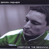 Creations: The Beginning — Brian Asher
