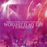Worship Is My Life...I Surrender (feat. Min. Richard White Jr.) — Triumphant Worship Ministries International