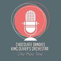 One More Time — Chocolate Dandies King Oliver's Orchestra