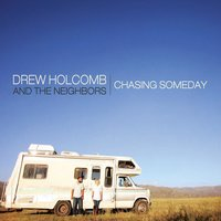 Chasing Someday — Drew Holcomb & The Neighbors