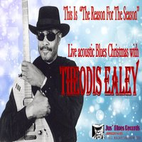 This Is the Reason for the Season — Theodis Ealey