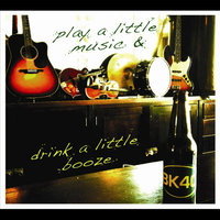 Play A Little Music & Drink A Little Booze — Back Forty