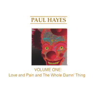 Vol. 1: Love and Pain and The Whole Damn' Thing — Paul Hayes
