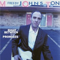 Right Between The Promises — Freedy Johnston