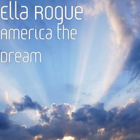 America the Dream — Ella Rogue